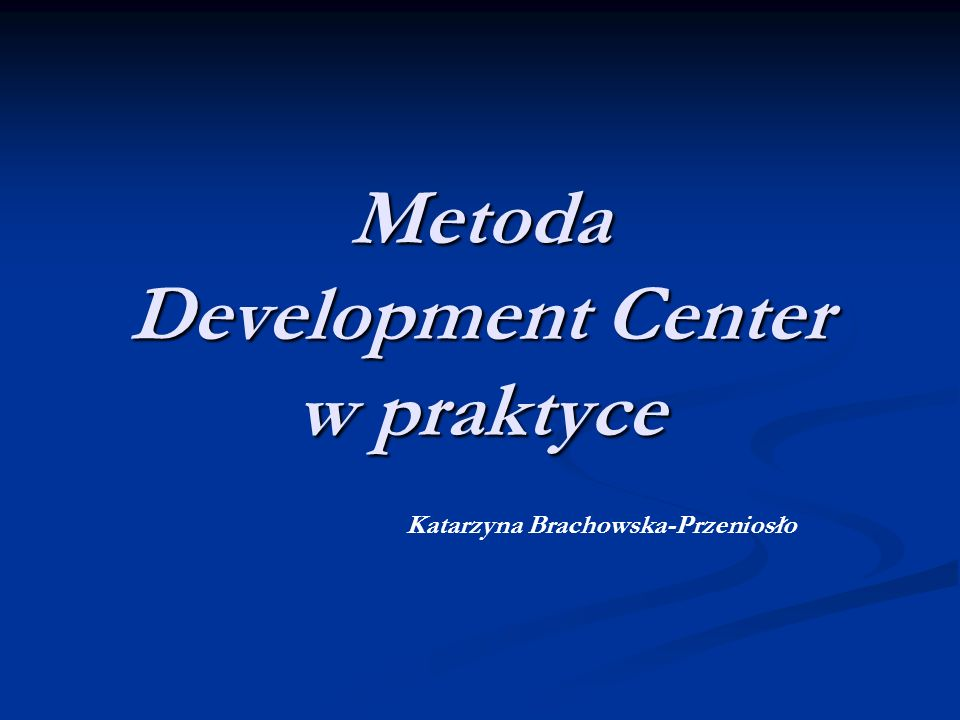 Metoda Development Center w praktyce