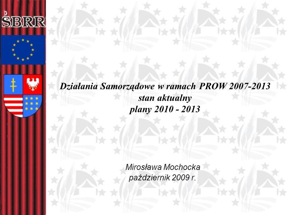 Działania Samorządowe w ramach PROW 2007-2013 stan aktualny plany 2010 - 2013