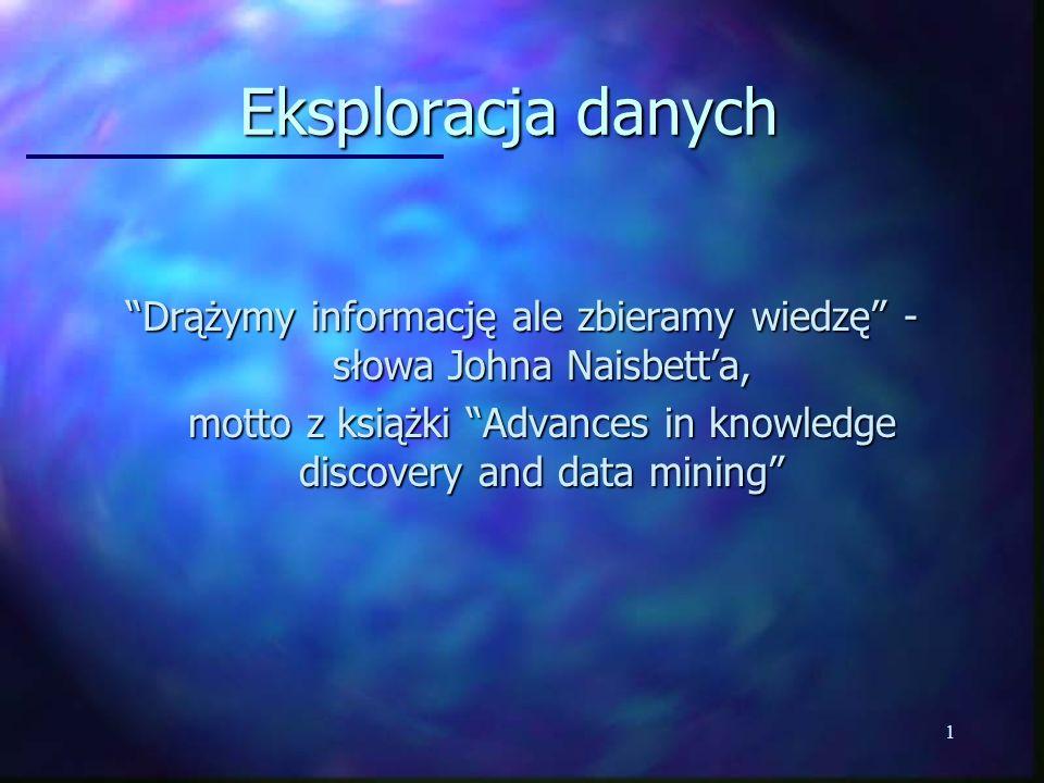 Eksploracja danych Drążymy informację ale zbieramy wiedzę - słowa Johna Naisbett'a,