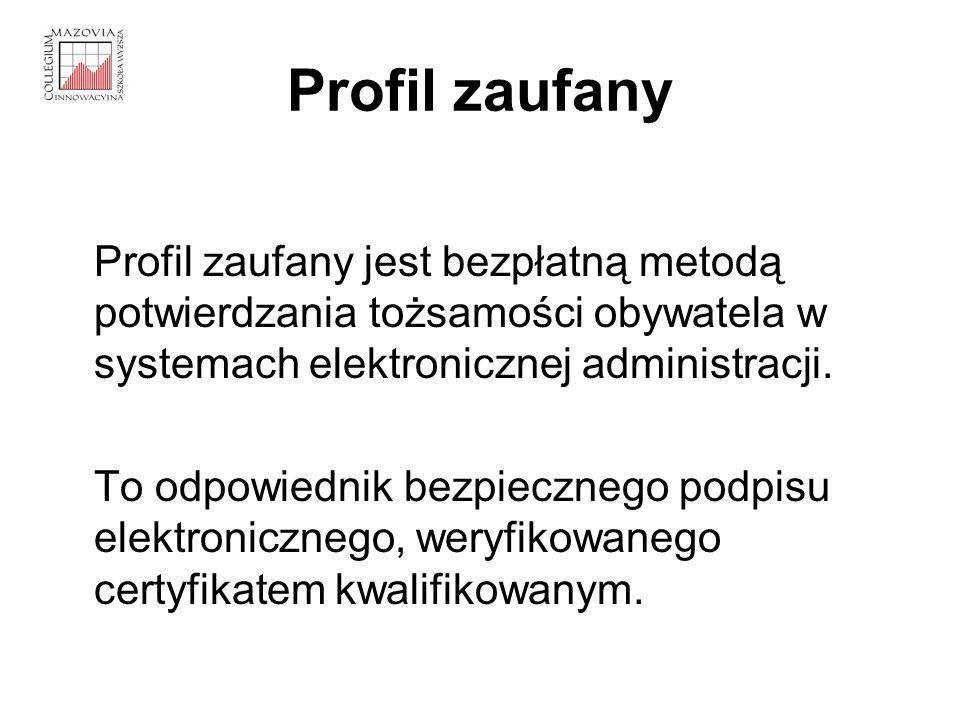 Profil zaufany Profil zaufany jest bezpłatną metodą potwierdzania tożsamości obywatela w systemach elektronicznej administracji.