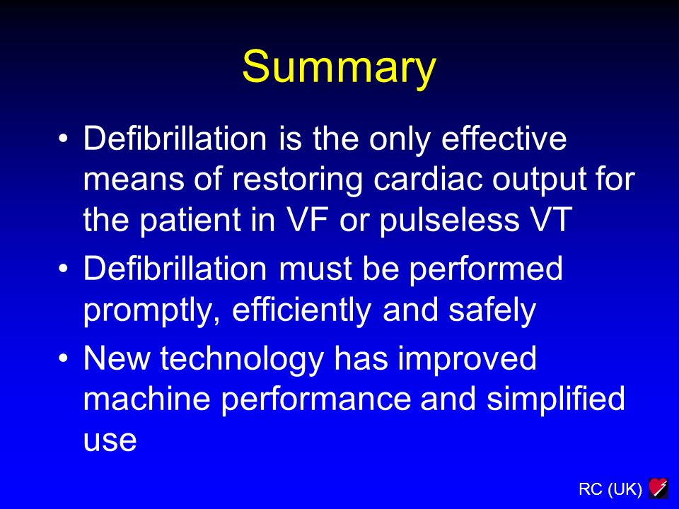 Summary Defibrillation is the only effective means of restoring cardiac output for the patient in VF or pulseless VT.
