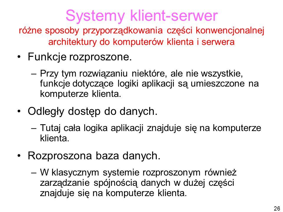 Systemy klient-serwer różne sposoby przyporządkowania części konwencjonalnej architektury do komputerów klienta i serwera