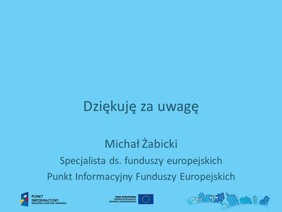 Dziękuję za uwagę Michał Żabicki Specjalista ds. funduszy europejskich