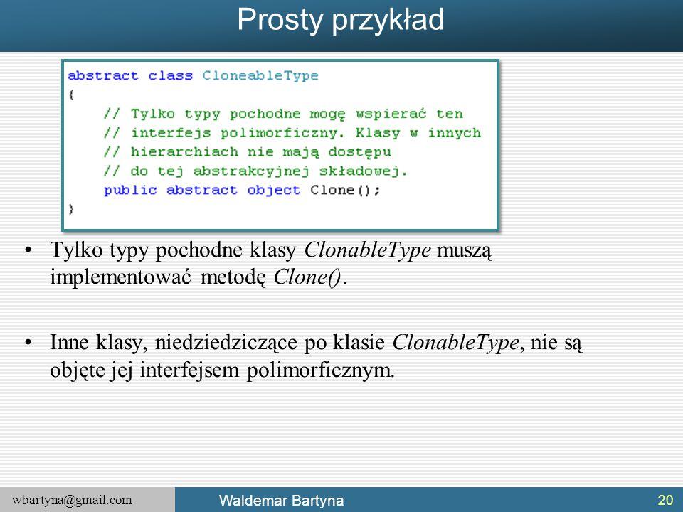 Prosty przykład Tylko typy pochodne klasy ClonableType muszą implementować metodę Clone().