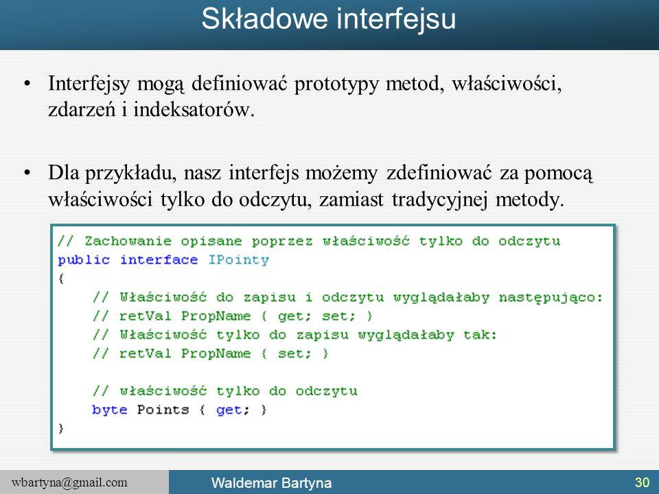 Składowe interfejsu Interfejsy mogą definiować prototypy metod, właściwości, zdarzeń i indeksatorów.