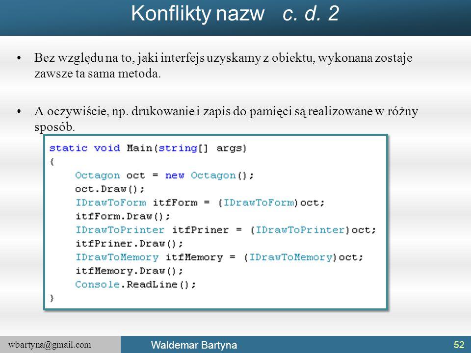 Konflikty nazw c. d. 2 Bez względu na to, jaki interfejs uzyskamy z obiektu, wykonana zostaje zawsze ta sama metoda.
