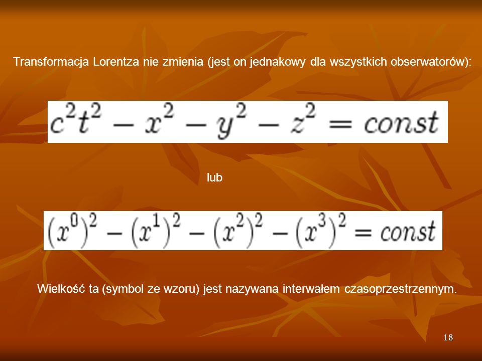 Transformacja Lorentza nie zmienia (jest on jednakowy dla wszystkich obserwatorów):