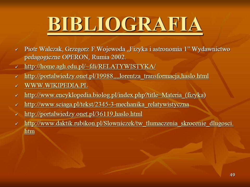 """BIBLIOGRAFIA Piotr Walczak, Grzegorz F.Wojewoda """"Fizyka i astronomia 1 Wydawnictwo pedagogiczne OPERON, Rumia 2002."""