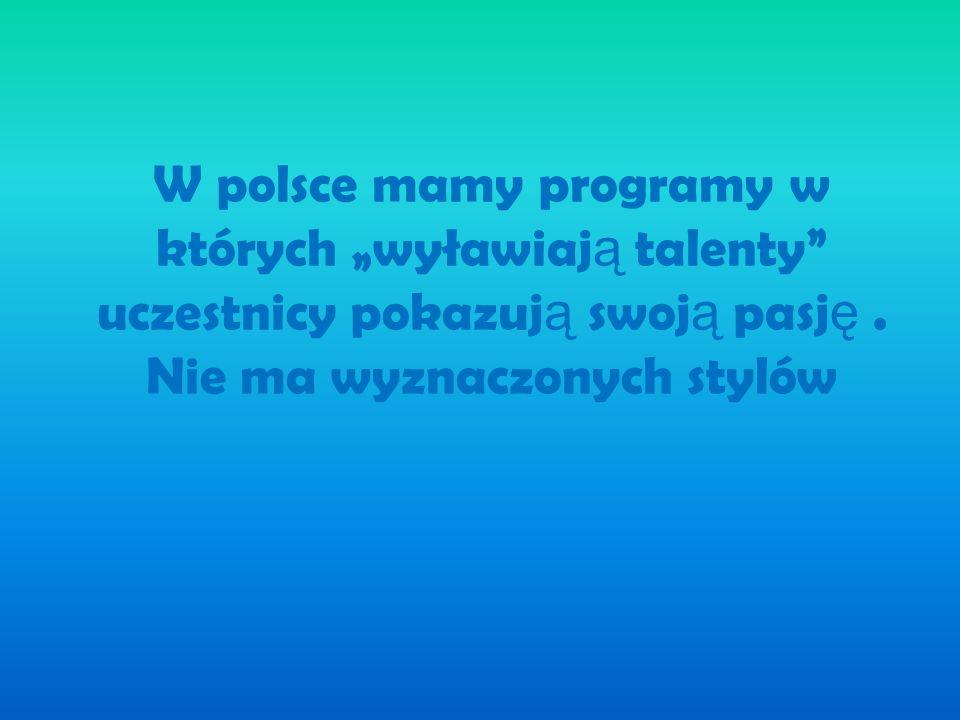 """W polsce mamy programy w których """"wyławiają talenty uczestnicy pokazują swoją pasję ."""