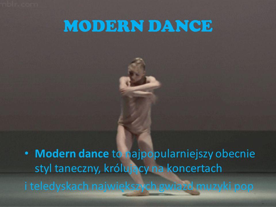 MODERN DANCE Modern dance to najpopularniejszy obecnie styl taneczny, królujący na koncertach.