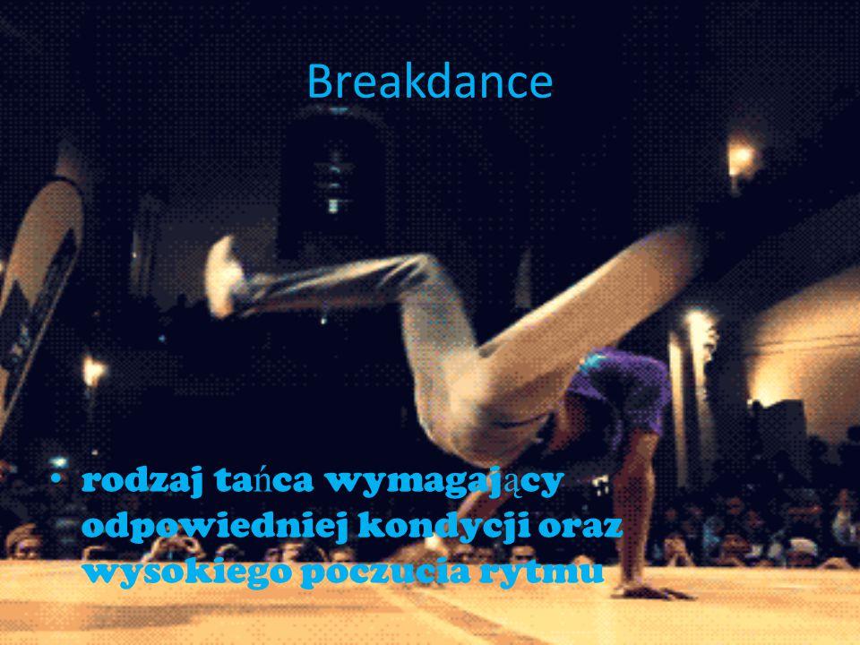 Breakdance rodzaj tańca wymagający odpowiedniej kondycji oraz wysokiego poczucia rytmu