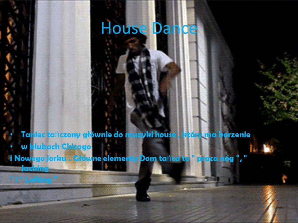 House Dance Taniec tańczony głównie do muzyki house , który ma korzenie. w klubach Chicago.