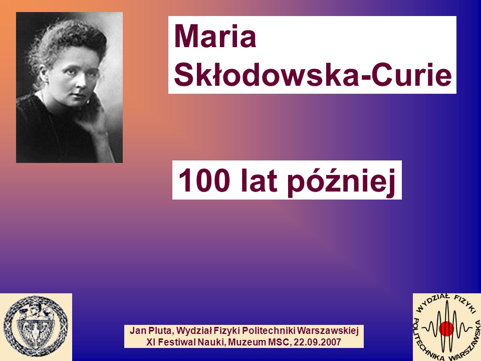 Maria Skłodowska-Curie 100 lat później