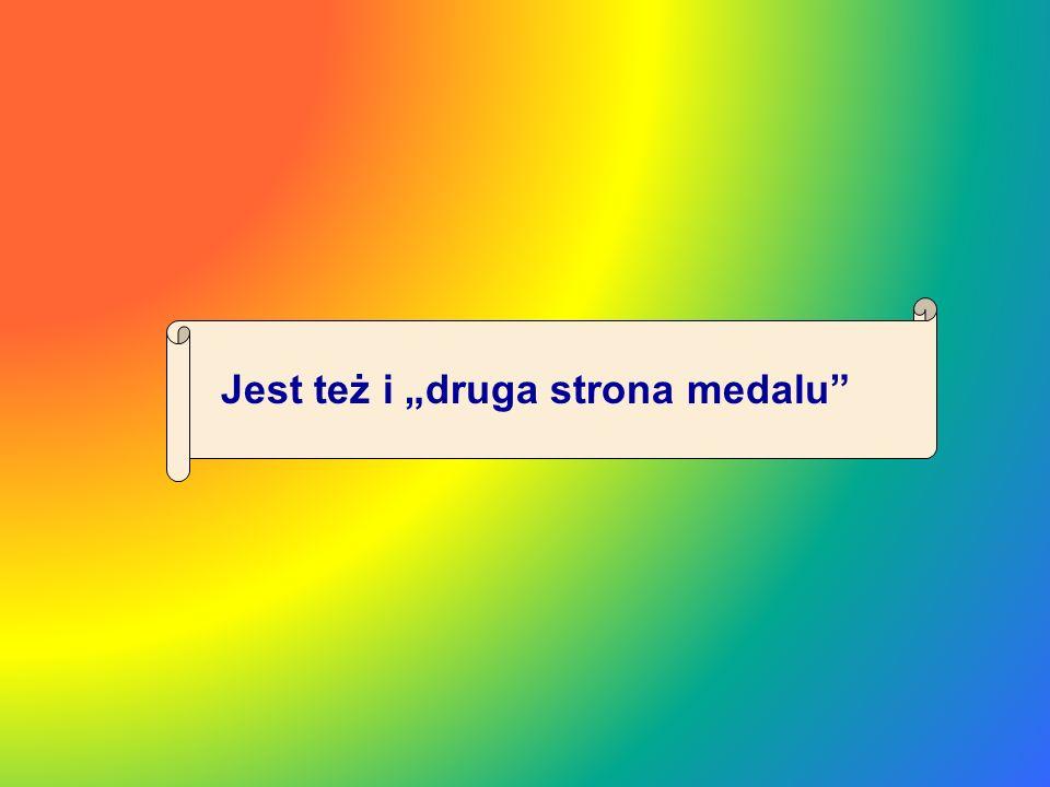 """Jest też i """"druga strona medalu"""