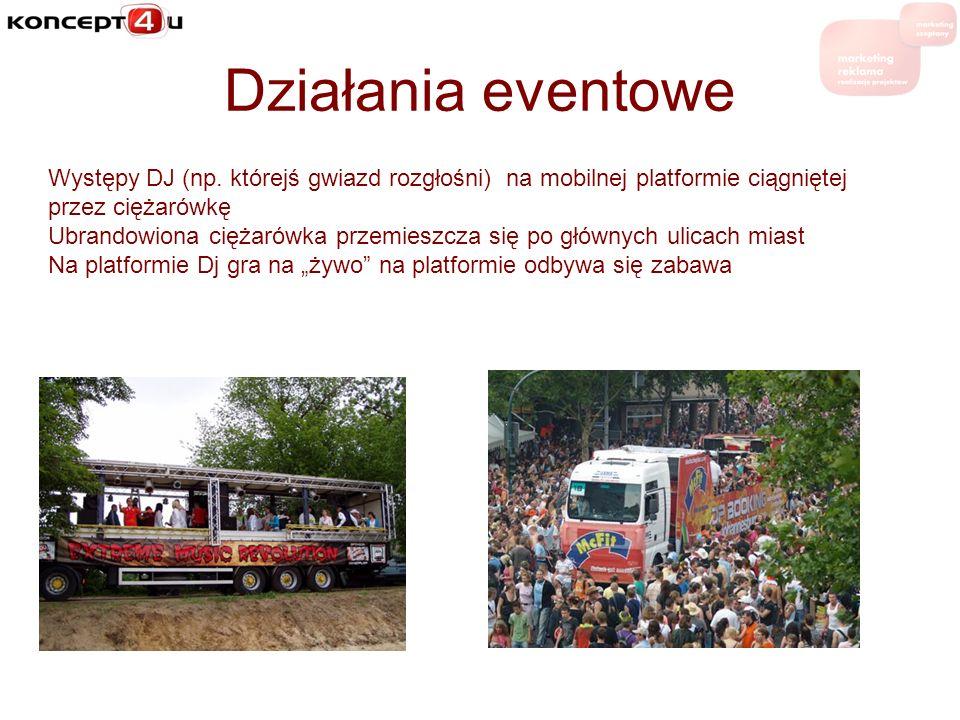 Działania eventowe Występy DJ (np. którejś gwiazd rozgłośni) na mobilnej platformie ciągniętej przez ciężarówkę.