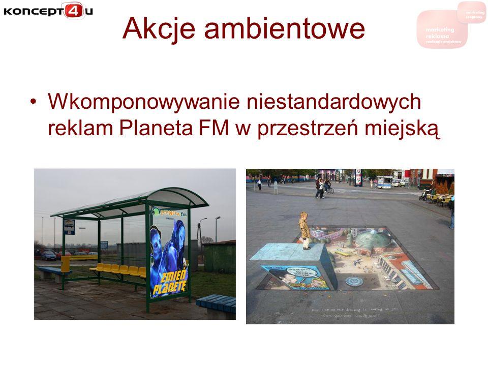 Akcje ambientowe Wkomponowywanie niestandardowych reklam Planeta FM w przestrzeń miejską