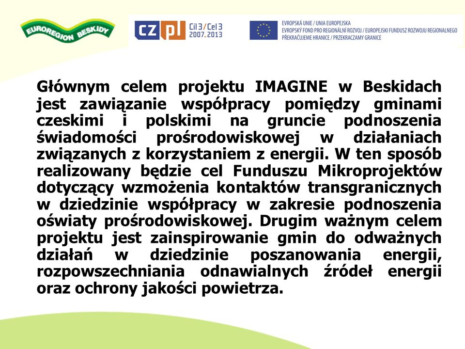 Głównym celem projektu IMAGINE w Beskidach jest zawiązanie współpracy pomiędzy gminami czeskimi i polskimi na gruncie podnoszenia świadomości prośrodowiskowej w działaniach związanych z korzystaniem z energii.