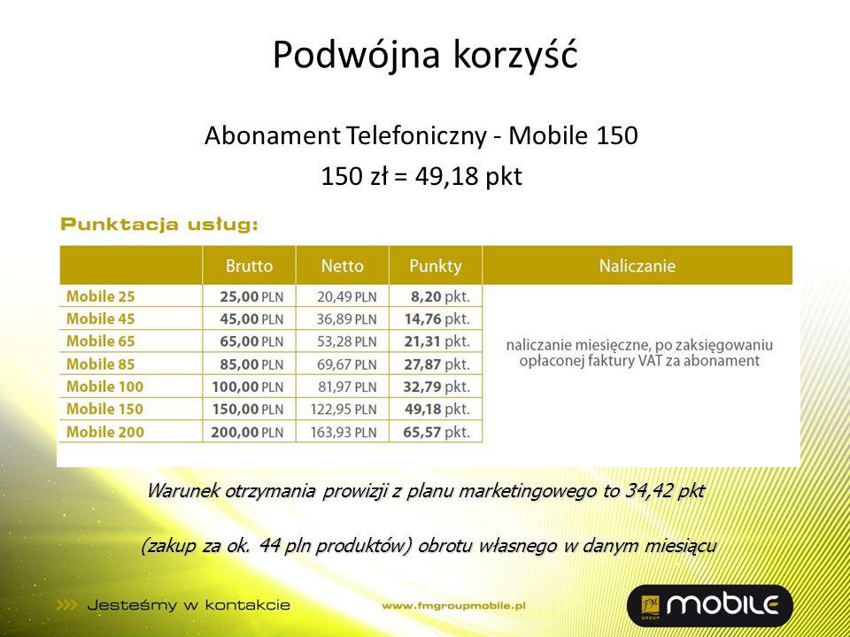 Podwójna korzyść Abonament Telefoniczny - Mobile 150 150 zł = 49,18 pkt Warunek otrzymania prowizji z planu marketingowego to 34,42 pkt.