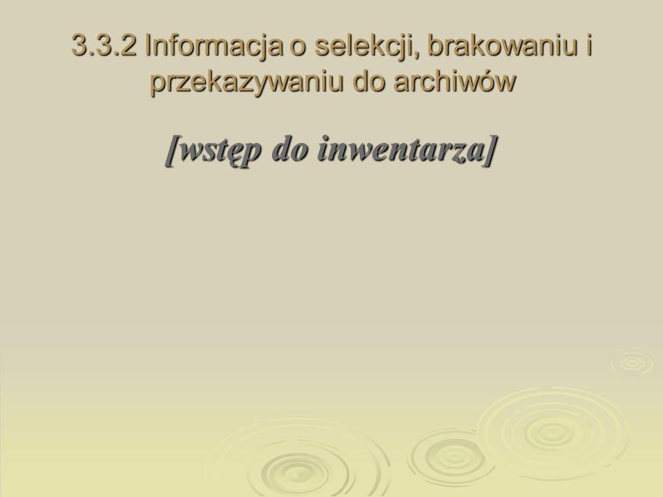 3.3.2 Informacja o selekcji, brakowaniu i przekazywaniu do archiwów