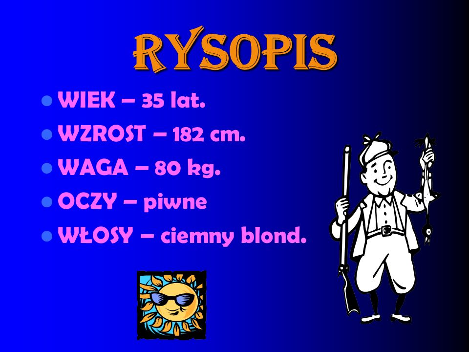 RYSOPIS WIEK – 35 lat. WZROST – 182 cm. WAGA – 80 kg. OCZY – piwne