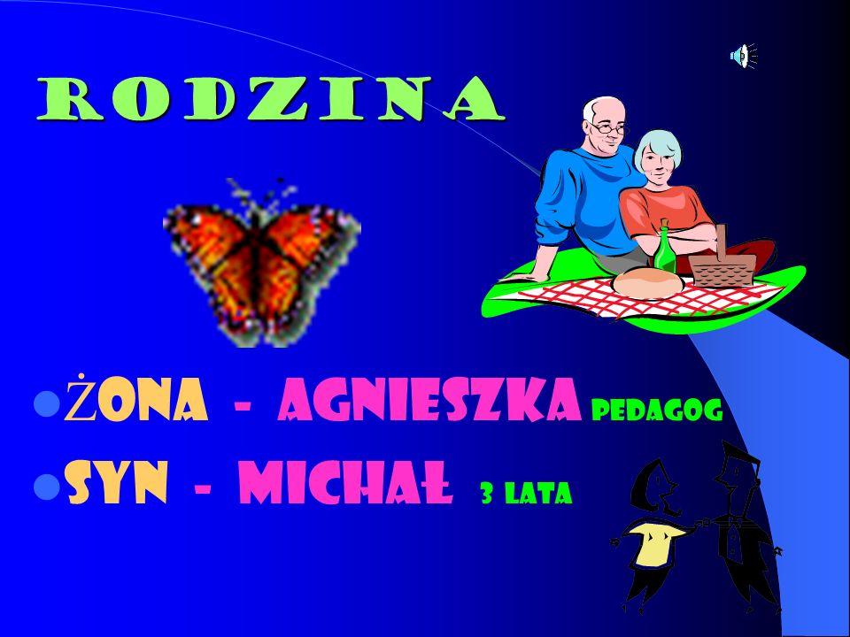 RODZINA Żona - Agnieszka Pedagog Syn - Michał 3 lata