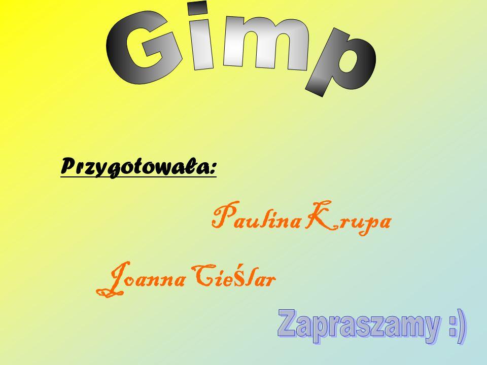 Gimp Przygotowała: Paulina Krupa Joanna Cieślar Zapraszamy :)