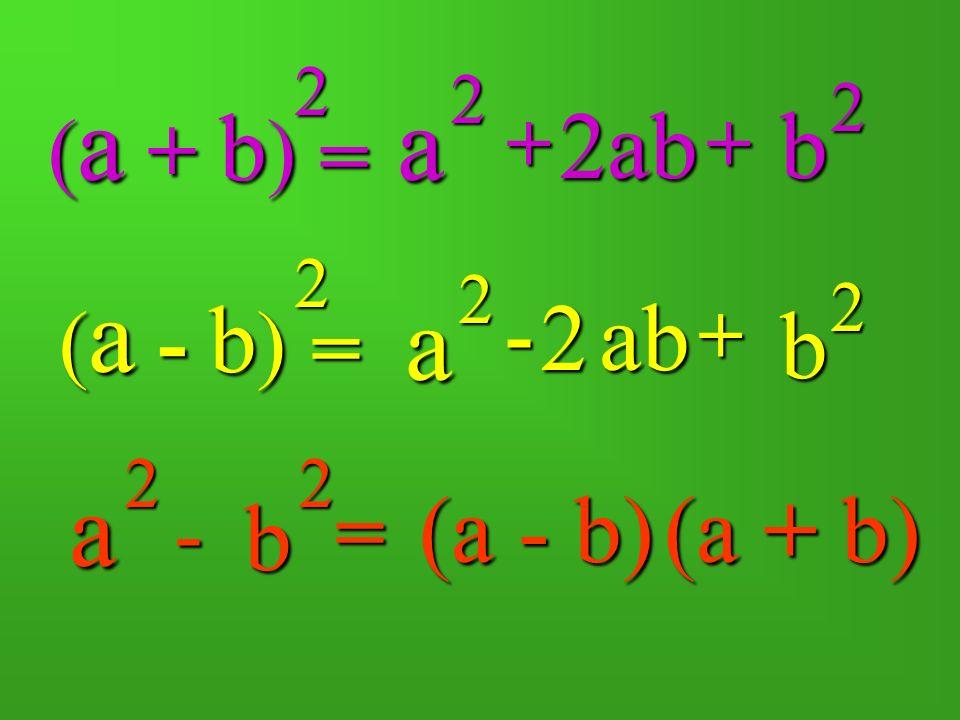 = + 2ab (a + b) 2 a b = - + ab 2 (a - b) a b a 2 b - = (a - b) (a + b)