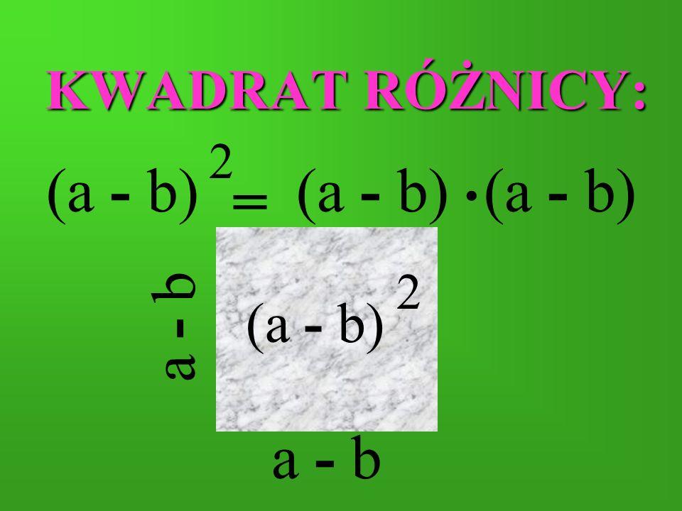KWADRAT RÓŻNICY: (a - b) 2 . (a - b) (a - b) = (a - b) 2 a - b a - b