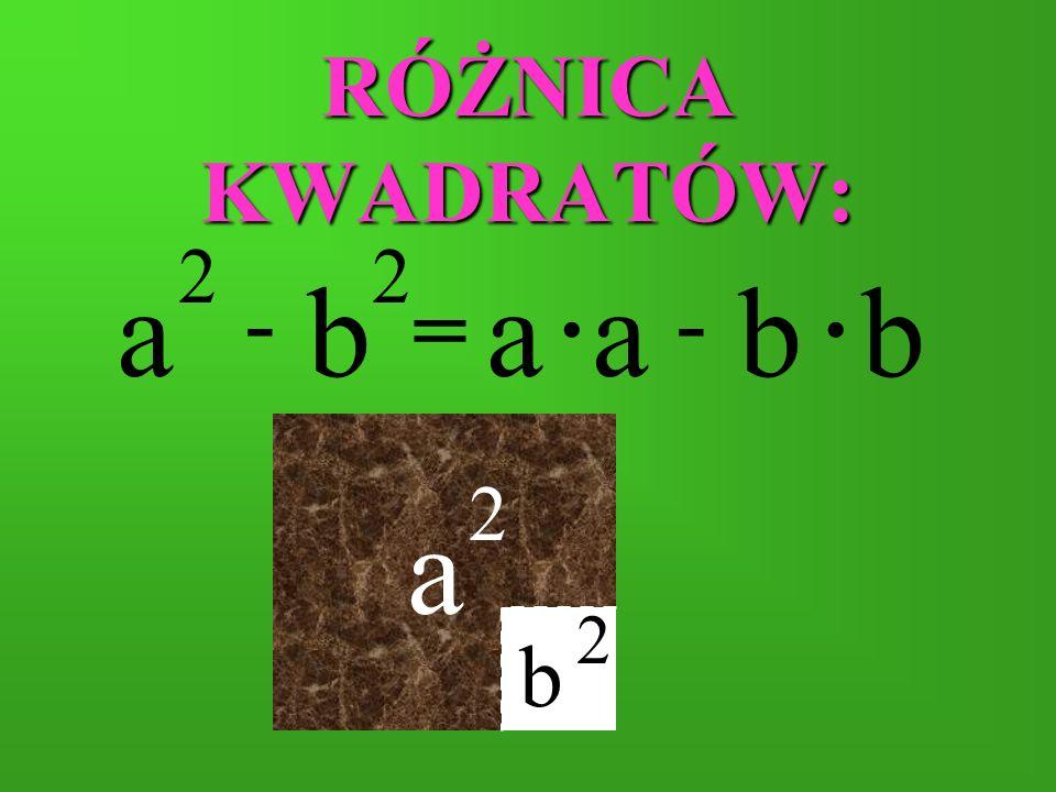 RÓŻNICA KWADRATÓW: a 2 b 2 . . a a b b - - = a 2 b 2
