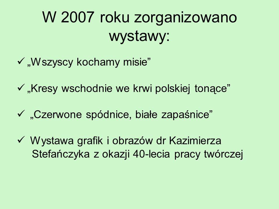 W 2007 roku zorganizowano wystawy: