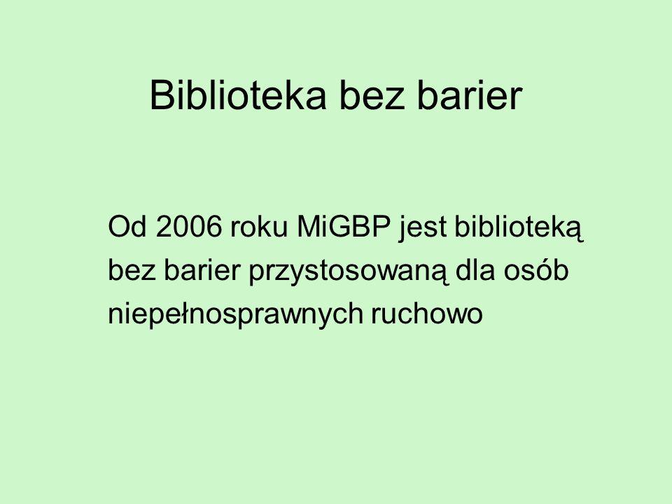 Biblioteka bez barier Od 2006 roku MiGBP jest biblioteką