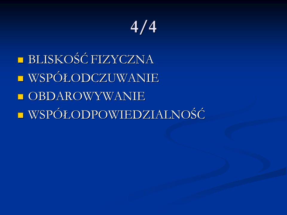 4/4 BLISKOŚĆ FIZYCZNA WSPÓŁODCZUWANIE OBDAROWYWANIE