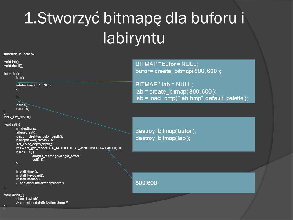1.Stworzyć bitmapę dla buforu i labiryntu