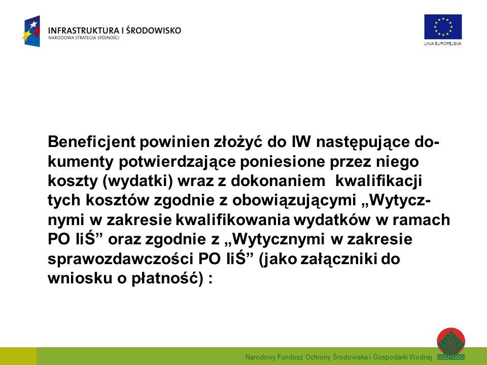 """Beneficjent powinien złożyć do IW następujące do-kumenty potwierdzające poniesione przez niego koszty (wydatki) wraz z dokonaniem kwalifikacji tych kosztów zgodnie z obowiązującymi """"Wytycz- nymi w zakresie kwalifikowania wydatków w ramach PO IiŚ oraz zgodnie z """"Wytycznymi w zakresie sprawozdawczości PO IiŚ (jako załączniki do wniosku o płatność) :"""