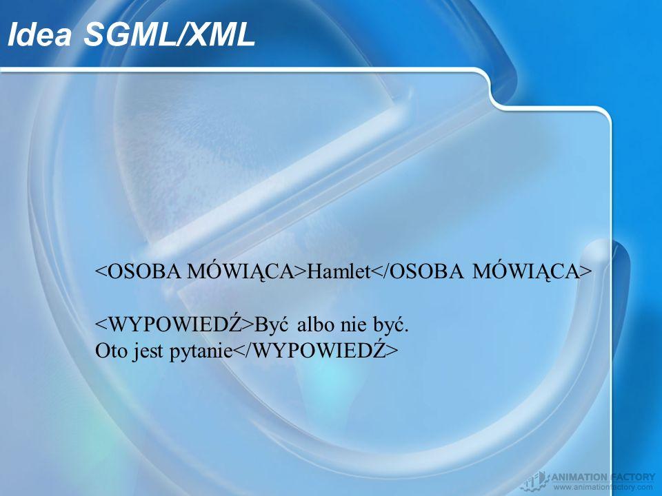 Idea SGML/XML <OSOBA MÓWIĄCA>Hamlet</OSOBA MÓWIĄCA>