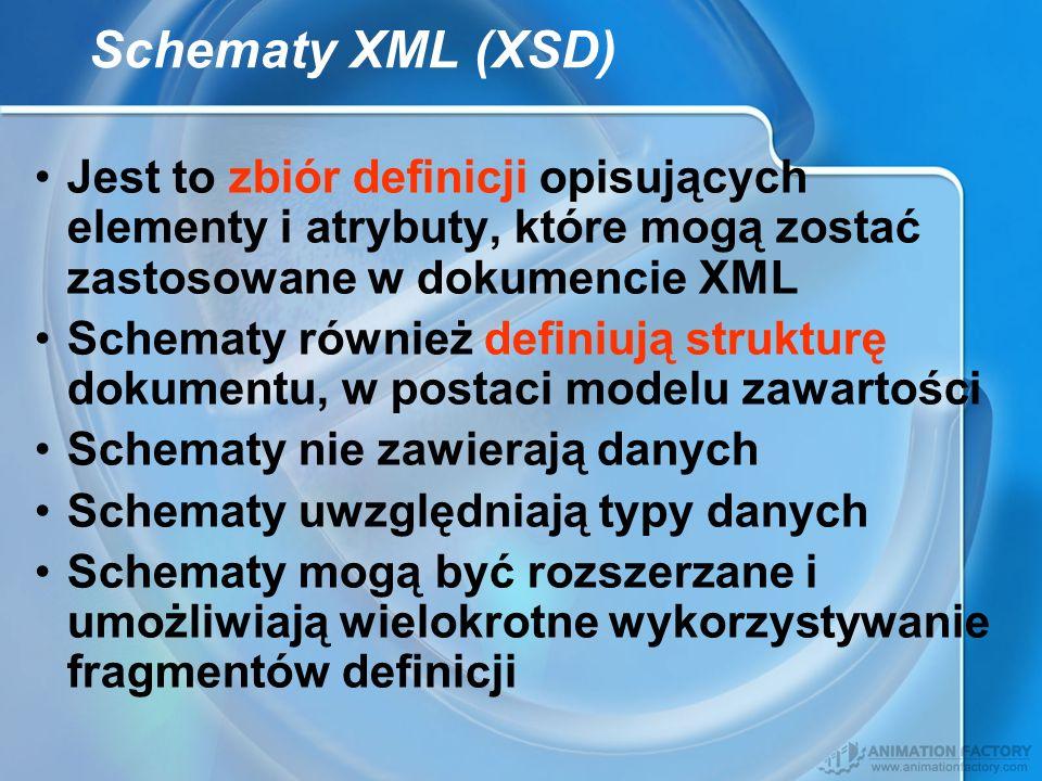 Schematy XML (XSD) Jest to zbiór definicji opisujących elementy i atrybuty, które mogą zostać zastosowane w dokumencie XML.