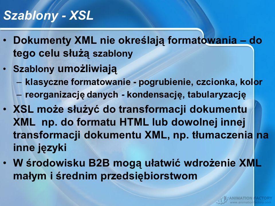 Szablony - XSL Dokumenty XML nie określają formatowania – do tego celu służą szablony. Szablony umożliwiają.