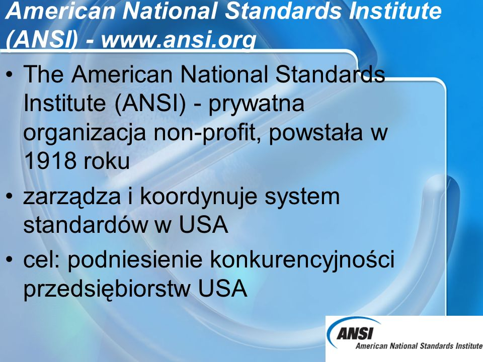 American National Standards Institute (ANSI) - www.ansi.org