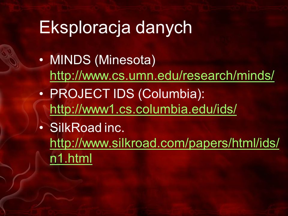 Eksploracja danych MINDS (Minesota) http://www.cs.umn.edu/research/minds/ PROJECT IDS (Columbia): http://www1.cs.columbia.edu/ids/
