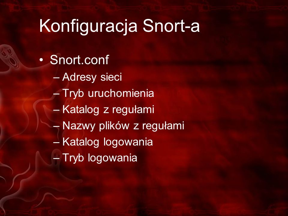 Konfiguracja Snort-a Snort.conf Adresy sieci Tryb uruchomienia