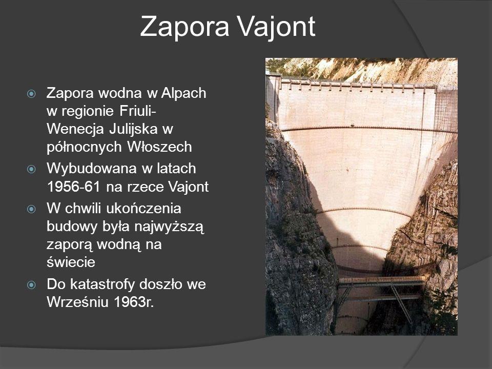 Zapora Vajont Zapora wodna w Alpach w regionie Friuli-Wenecja Julijska w północnych Włoszech. Wybudowana w latach 1956-61 na rzece Vajont.