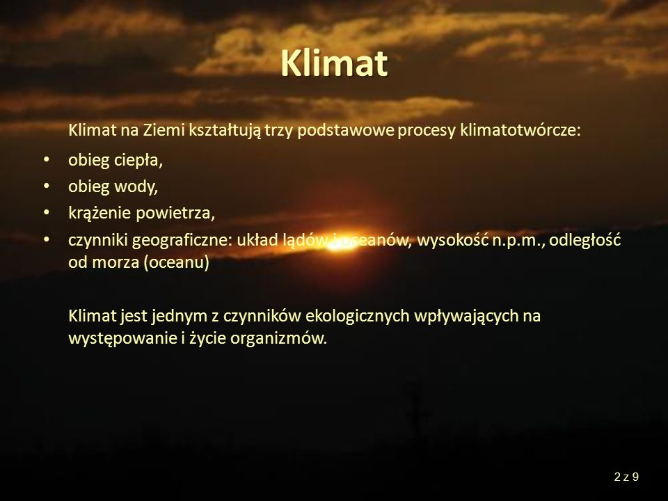 Klimat Klimat na Ziemi kształtują trzy podstawowe procesy klimatotwórcze: obieg ciepła, obieg wody,