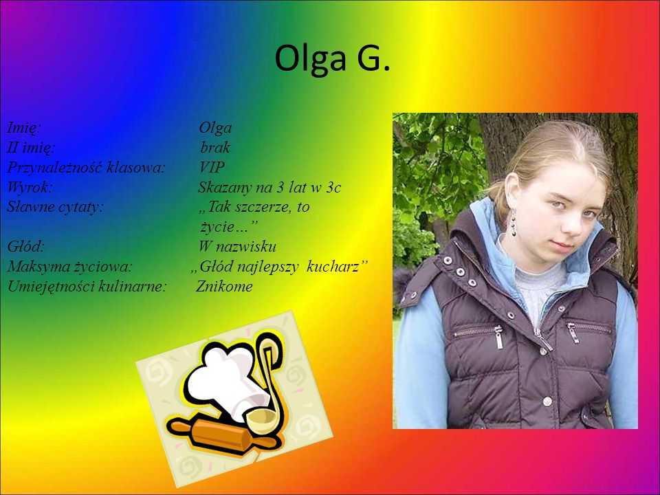 Olga G. Imię: Olga II imię: brak Przynależność klasowa: VIP