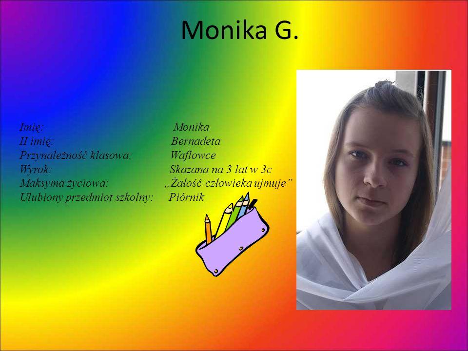 Monika G. Imię: Monika II imię: Bernadeta