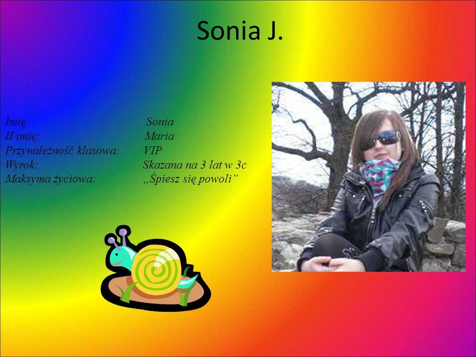 Sonia J. Imię: Sonia II imię: Maria Przynależność klasowa: VIP