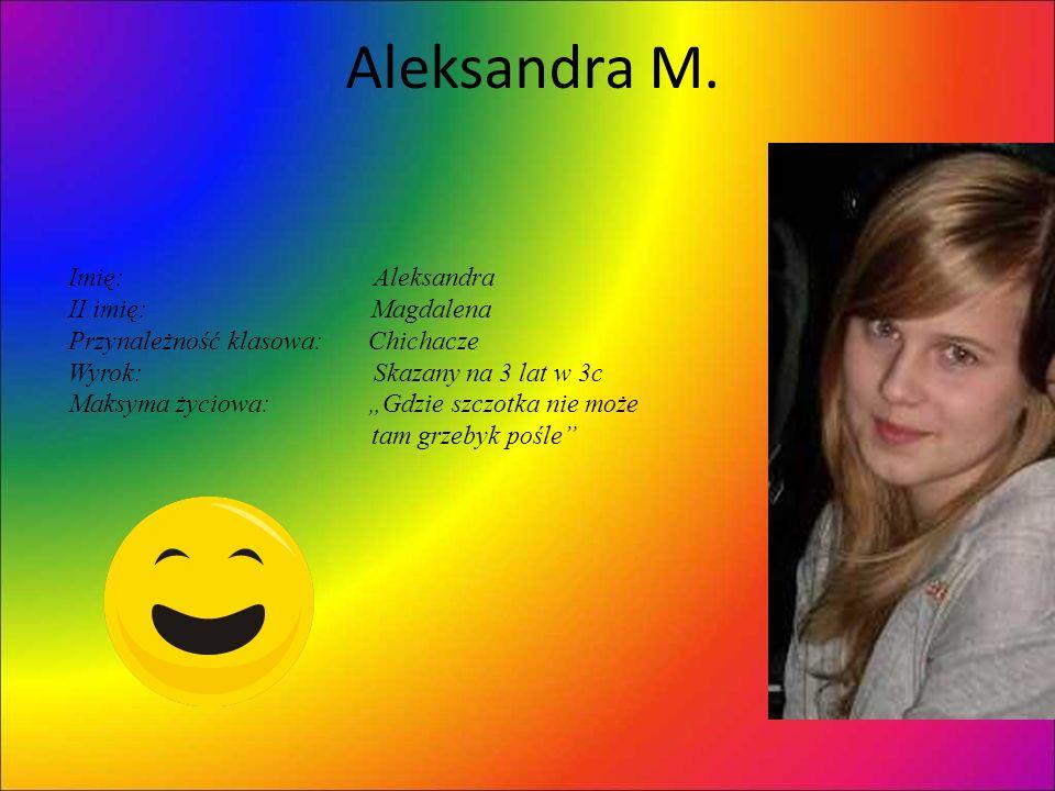 Aleksandra M. Imię: Aleksandra II imię: Magdalena