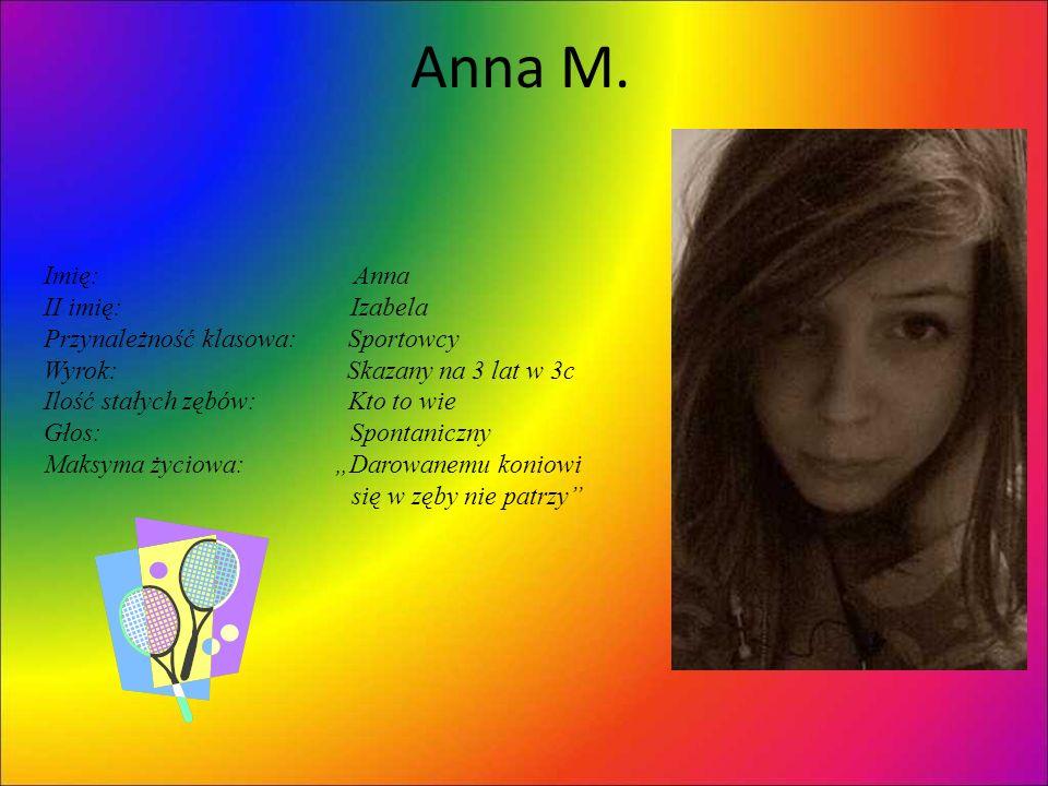 Anna M. Imię: Anna II imię: Izabela Przynależność klasowa: Sportowcy