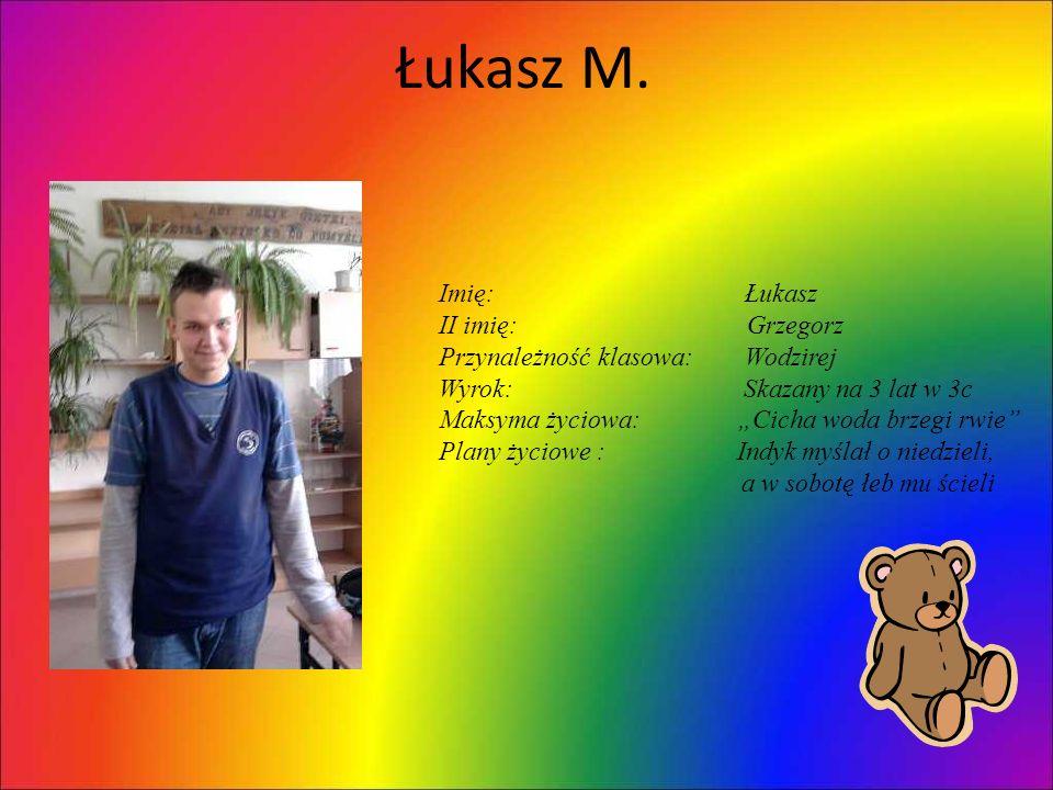 Łukasz M. Imię: Łukasz II imię: Grzegorz