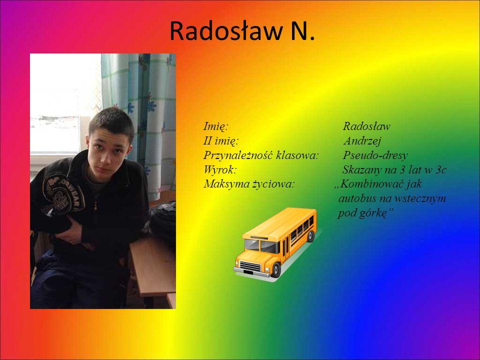 Radosław N. Imię: Radosław II imię: Andrzej