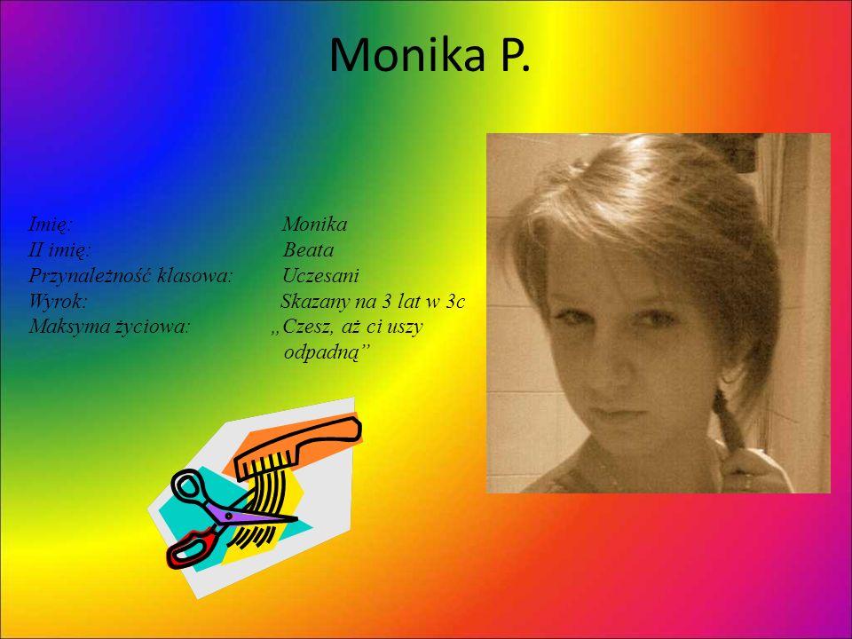 Monika P. Imię: Monika II imię: Beata Przynależność klasowa: Uczesani